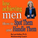 Low Achieving Men: Passives, Wimps, Dreamers: How to Spot Them and Deal with Them (       UNABRIDGED) by Lyn Kelley Narrated by Lyn Kelley