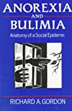 Richard Gordon Anorexia and Bulimia: Anatomy of a Social Epidemic