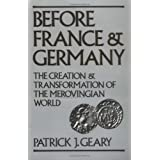 Before France and Germany: The Creation and Transformation of the Merovingian Worldby Patrick J. Geary