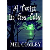A twist in the Tale (Short Stories) ~ Mel Comley