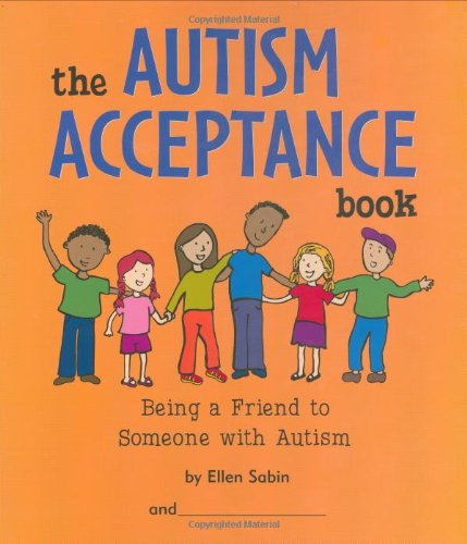 The Autism Acceptance Book: Being a Friend to Someone With Autism: Ellen Sabin: 9780975986820: Amazon.com: Books