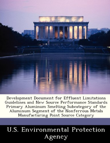 Development Document for Effluent Limitations Guidelines and New Source Performance Standards Primary Aluminum Smelting Subcategory of the Aluminum ... Metals Manufacturing Point Source Category