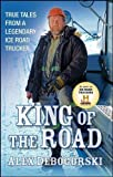 Alex Debogorski King of the Road: True Tales from a Legendary Ice Road Trucker by Debogorski, Alex (2011)