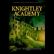 Knightley Academy (       UNABRIDGED) by Violet Haberdasher Narrated by Violet Haberdasher