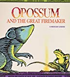 Opossum and the Great Firemaker : A Mexican Legend (Legends of the World)