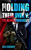 Holding Their Own V: The Alpha Chronicles