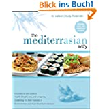 MediterrAsian Way: A Cookbook and Guide to Health, Weight Loss, and Longevity, Combining the Best Features of...