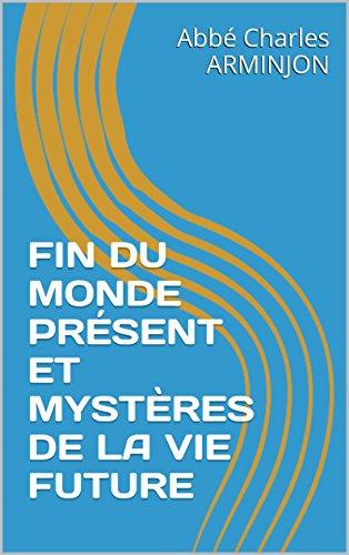 fin-du-monde-present-et-mysteres-de-la-vie-future-french-edition