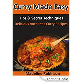 Curry Made Easy, Tips & Secret Techniques, Delicious Authentic Curry Recipes (Big Bold & Delicious Recipe Series Book 3) (English Edition)