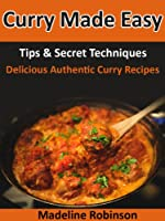 Curry Made Easy: Tips & Secret Techniques, Delicious Authentic Curry Recipes (Big Bold & Delicious Recipe Series Book 3) (English Edition)