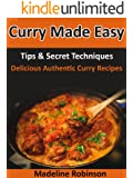 Curry Made Easy: Tips & Secret Techniques, Delicious Authentic Curry Recipes (Big Bold & Delicious Recipe Series Book 3)