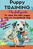 Puppy Training: The full guide to house breaking your puppy with crate training, potty training, puppy games & beyond (puppy house breaking, puppy ... dog tricks, obedience training, puppie)