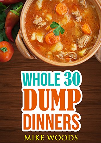 Whole 30: Whole 30 Dump Dinners-30-Day Food Fix On A Budget(Gluten,free,Grain Free,legume free,Dairy Free,crock pot,cast iron,slow cooker) (grain free, ... Food,30 Day Food Fix, Whole 30 Diet Plan) by Mike Woods