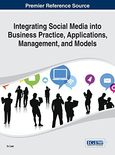 Integrating Social Media into Business Practice, Applications, Management, and Models (Advances in E-Business Research B