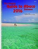 The Cruising Guide to Abaco, Bahamas: 2016