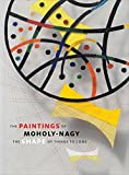 img - for The Paintings of Moholy-Nagy: The Shape of Things to Come by Tsai Joyce Thomas James Merle Waentig Friederike Feinberg Larry J. Kahng Eik (2015-06-30) Hardcover book / textbook / text book