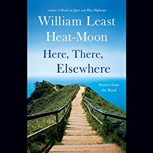 Here, There, Elsewhere: Stories from the Road | [William Least Heat-Moon]
