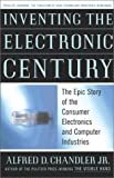 img - for Inventing the Electronic Century: The Epic Story of the Consumer Electronics and Computer Industries 1st edition by Alfred D. Chandler Jr. (2001) Hardcover book / textbook / text book