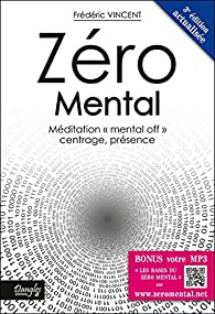 Zéro Mental : Méditation mental off centrage, présence par Frédéric Vincent