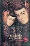 img - for Sor Juana y su mundo : una mirada actual (Spanish Edition) book / textbook / text book
