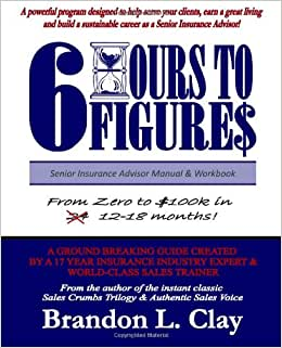 6 Hours To 6 Figures: Becoming A Trusted Senior Insurance Advisor