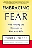 Embracing Fear:  and Finding the Courage to Live Your Life