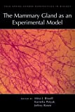 Mina J. Bissell The Mammary Gland as an Experimental Model (Cold Spring Harbor Perspectives in Biology)