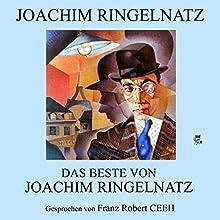 Das Beste von Joachim Ringelnatz Hörbuch von Joachim Ringelnatz Gesprochen von: Franz Robert Ceeh