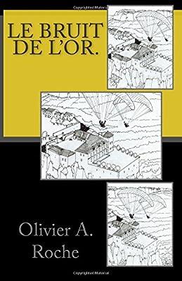 Le bruit de l'or. de Olivier A. Roche