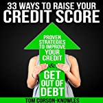 33 Ways to Raise Your Credit Score: Proven Strategies to Improve Your Credit and Get Out of Debt | Tom Corson-Knowles