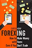 Forexing: How to Make Money with Forex Even If You Don