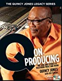 The Quincy Jones Legacy Series: Q on Producing (1423459768) by Gibson, Bill