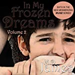 In My Frozen Dreams: Vol. 2, Book 6 (       UNABRIDGED) by M. D. James Narrated by Micah Blakeslee