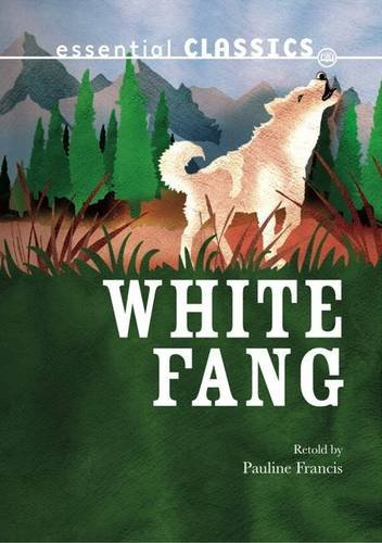 White Fang (Essential Classics)