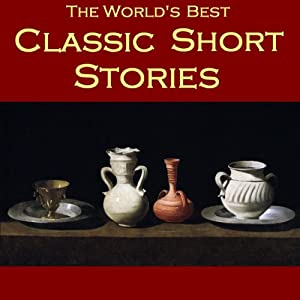 The World's Best Classic Short Stories | [O. Henry, Edgar Allan Poe, Oscar Wilde, Saki, Kate Chopin, Thomas Hardy, Rudyard Kipling]