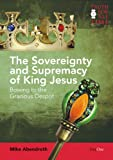 Mike Abendroth Sovereignty and supremacy of King Jesus, The (Truth for All Time)