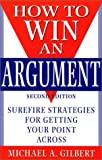 How to Win an Argument: Surefire Strategies for Getting Your Point Across