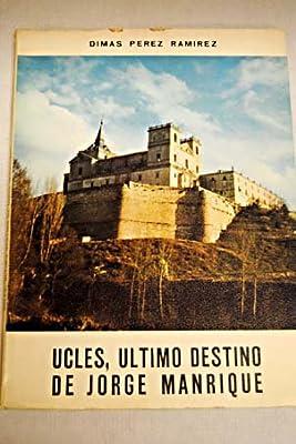 Ucles, ultimo destino de Jorge Manrique: Evocacion historica en el V centenario de la muerte del poeta (Spanish Edition)