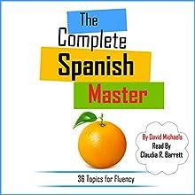 The Complete Spanish Master: Discover over 680 New Intermediate Words and Phrases | Livre audio Auteur(s) : David Michaels Narrateur(s) : Claudia R. Barrett, Rebecca María