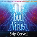 The God Virus Audiobook by Skip Coryell Narrated by George Kuch