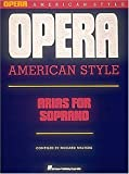 Opera American Style: Arias for Soprano: Voice and Piano (0793503612) by Walters, Richard