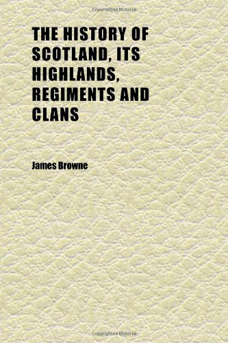 The History of Scotland, Its Highlands, Regiments and Clans (Volume 7)