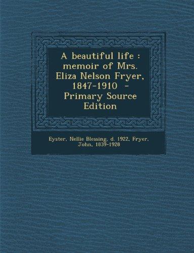Beautiful Life: Memoir of Mrs. Eliza Nelson Fryer, 1847-1910