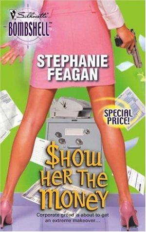 Show Her The Money (Silhouette Bombshell), STEPHANIE FEAGAN