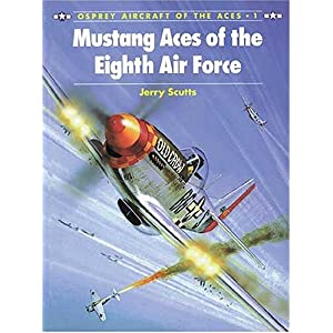 【クリックでお店のこの商品のページへ】Mustang Aces of the Eighth Air Force (Aircraft of the Aces): Jerry Scutts, Chris Davey: 洋書