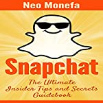 Snapchat: The Ultimate Insider Tips & Secrets Guidebook | Neo Monefa