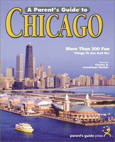 A Parent's Guide to Chicago: Friendly Advice for Touring Chicago with Children (Parent's Guide Press Travel series)