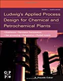 Ludwigs Applied Process Design for Chemical and Petrochemical Plants, Fourth Edition: Volume 2: Distillation, packed towers, petroleum fractionation, gas processing and  dehydration