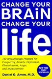 Change Your Brain, Change Your Life: The Breakthrough Program for Conquering Anxiety, Depression, Obsessiveness, Anger, and Impulsiveness (0812929985) by Amen, Daniel G.