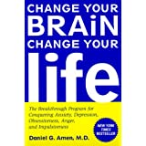 Change Your Brain, Change Your Life: The Breakthrough Program for Conquering Anxiety, Depression, Obsessiveness, Anger, and Impulsiveness ~ Daniel G. Amen